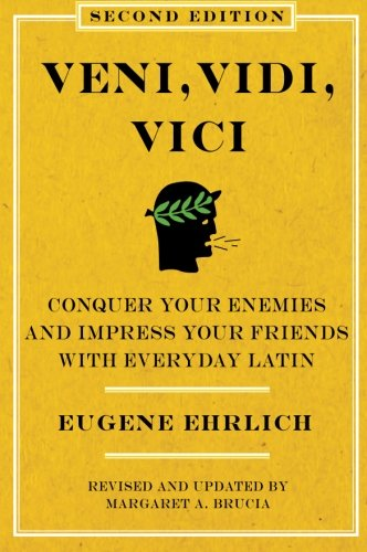 Veni  Vidi  Vici  Second Edition   Conquer Your Enemies And Impress Your Friends With Everyday Latin