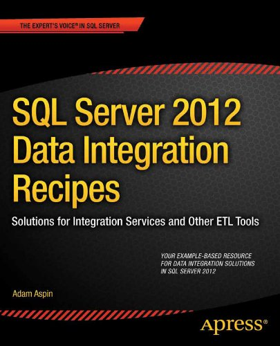 SQL Server 2012 Data Integration Recipes: Solutions for Integration Services and Other ETL Tools (Expert's Voice in SQL Server) (Server Voice)