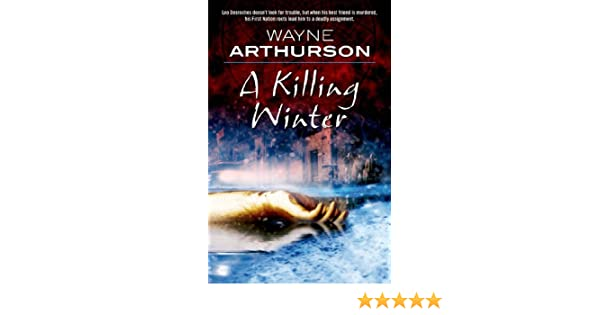 A Killing Winter (The Leo Desroches Mysteries): Wayne Arthurson: 9780765324207: Amazon.com: Books