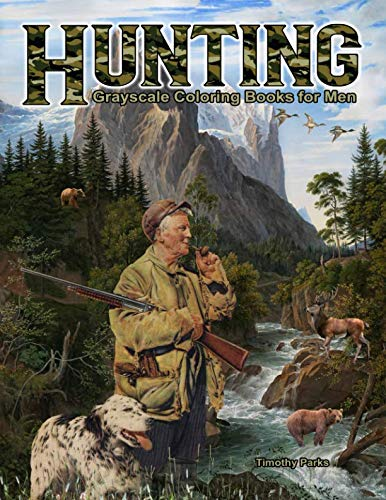 Hunting Grayscale Coloring Books for Men: 44 Hunting themed scenes with hunters, hunting dogs, hunting gear and wildlife such as ducks, deer, bears, pheasants, moose, foxes, rabbits and more