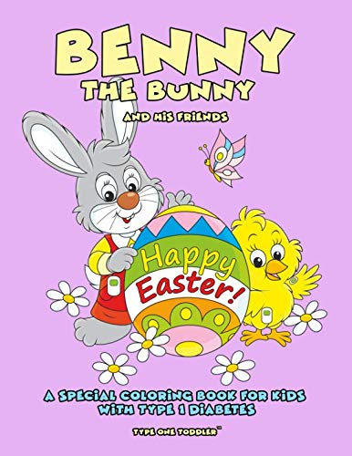 Benny the Bunny and his Friends - Happy Easter - A Special Coloring Book for Kids with Type 1 Diabetes -  - Type One Toddler