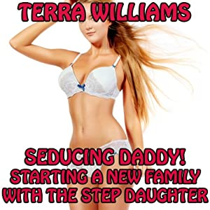 Seducing Daddy! Starting a New Family with the Step Daughter Audiobook