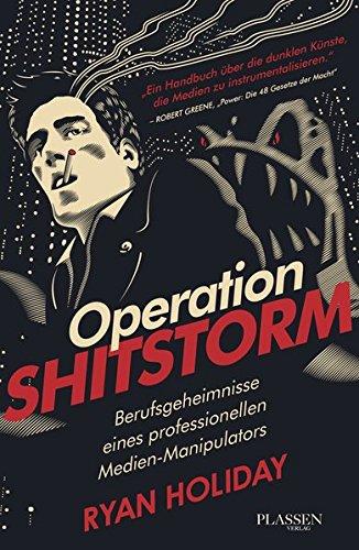 Operation Shitstorm: Berufsgeheimnisse eines professionellen Medien-Manipulators