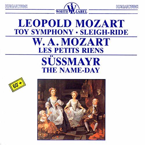 Leopold Mozart: Toy Symphony - Sleigh-Ride - Les Petits Riens - The Name-Day