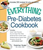 The Everything Pre-Diabetes Cookbook: Includes Sweet Potato Pancakes, Soy and Ginger Flank Steak, Buttermilk Ranch Chicken Salad, Roasted Butternut ... Strawberry Ricotta Pie ...and hundreds more!