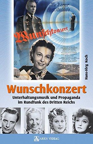 Wunschkonzert: Unterhaltungsmusik und Propaganda im Rundfunk des Dritten Reichs