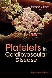 Platelets in Cardiovascular Disease, Deepak L. Bhatt, 186094826X