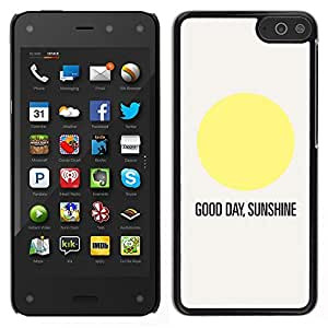 LECELL--Funda protectora / Cubierta / Piel For Amazon Fire Phone -- Cita Sol Good Day Texto Sun minimalista --