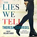 The Lies We Tell Audiobook by Theresa Schwegel Narrated by Hillary Huber