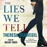 The Lies We Tell   Theresa Schwegel