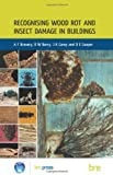 Recognising Wood Rot and Insect Damage in Buildings: (BR 453)