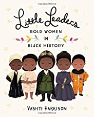 """Meet 40 trailblazing women who broke barriers of race and gender to pave the way for future generations. Little Leaders: Bold Women in Black History is important, timely, and written in style that kids will enjoy. "" - Seira Wilson, Amazon Ed..."