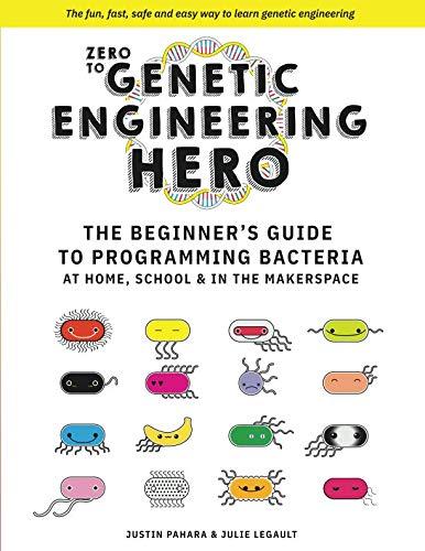 Zero to Genetic Engineering Hero: The Beginner's Guide to Programming Bacteria at Home, School  & in the Makerspace (Genetic Engineering Kit)