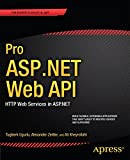 Pro ASP.NET Web API: HTTP Web Services in ASP.NET (Expert's Voice in .NET)