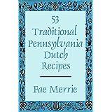 53 Traditional Pennsylvania Dutch Recipes (The Flavor Fairy Collection Book 9)