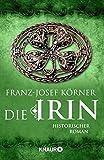 Die Irin: Historischer Roman (Die Irinnen-Saga, Band 1)