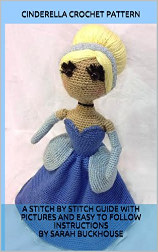 Cinderella Crochet Pattern: A stitch by stitch guide with pictures and easy to follow instructions