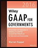 img - for Wiley GAAP for Governments 2016: Interpretation and Application of Generally Accepted Accounting Principles for State and Local Governments (Wiley Regulatory Reporting) book / textbook / text book