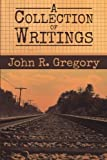 A Collection of Writings, John R. Gregory, 1479708534