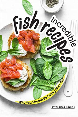(Incredible Fish Recipes: Why You Should Be Eating More Fish)