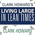 Clark Howard's Living Large in Lean Times: 250+ Ways to Buy Smarter, Spend Smarter, and Save Money Audiobook by Clark Howard, Mark Maltzer, Theo Thimou Narrated by Pete Larkin