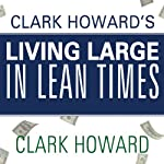 Clark Howard's Living Large in Lean Times: 250+ Ways to Buy Smarter, Spend Smarter, and Save Money | Clark Howard,Mark Maltzer,Theo Thimou