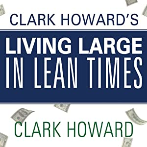 Clark Howard's Living Large in Lean Times Audiobook