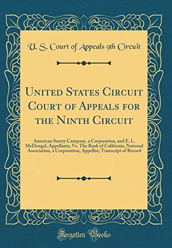 United States Circuit Court Of Appeals For The Ninth Circuit  American Surety Company  A Corporation  And E  L  Mcdougal  Appellants  Vs  The Bank Of     Transcript Of Record  Classic Reprint