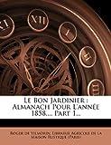 le bon jardinier almanach pour l annee 1858 part 1 french edition