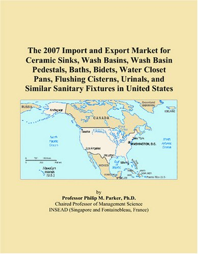 The 2007 Import and Export Market for Ceramic Sinks, Wash Basins, Wash Basin Pedestals, Baths, Bidets, Water Closet Pans, Flushing Cisterns, Urinals, and Similar Sanitary Fixtures in United States