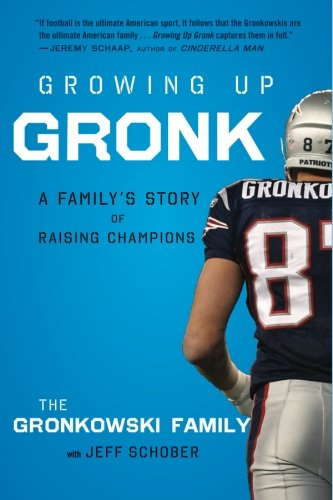 Growing Up Gronk  A Family S Story Of Raising Champions