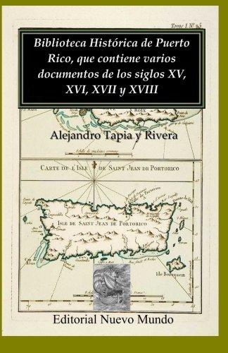 Biblioteca Històrica de Puerto Rico, que contiene varios documentos de los siglos XV, XVI, XVII y XVIII (Spanish Edition) pdf epub