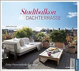 Stadtbalkon & Dachterrasse: Grüne Oasen indivduell gestalten: Amazon ...
