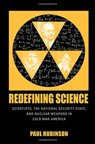 Redefining Science: Scientists, the National Security State, and Nuclear Weapons in Cold War America (Culture, Politics, and the Cold War)