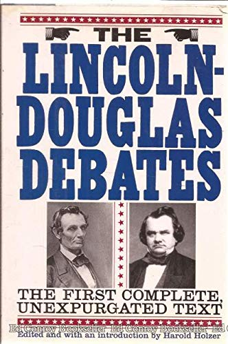 The Lincoln-Douglas Debates: The First Complete, Unexpurgated ()
