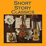 Short Story Classics: From the Great Storywriters of the World | Edgar Allan Poe,George Eliot,Kate Chopin,Mark Twain,Robert Louis Stevenson,Oscar Wilde,O. Henry