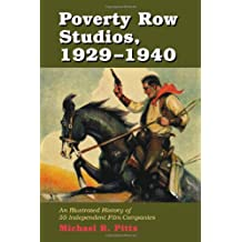 Poverty Row Studios, 1929-1940: An Illustrated History of 55 Independent Film Companies, with a Filmography for Each