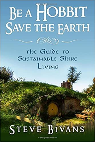 Book Be a Hobbit, Save the Earth:: the Guide to Sustainable Shire Living by Steve Bivans (2015-02-16)