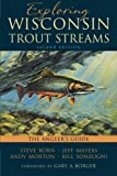 img - for Exploring Wisconsin Trout Streams: The Angler's Guide by Born Steve Mayers Jeff Morton Andy Sonzogni Bill (2014-05-31) Paperback book / textbook / text book