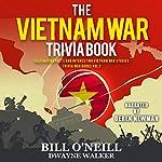 The Vietnam War Trivia Book: Fascinating Facts and Interesting Vietnam War Stories: Trivia War Books, Book 2 | Bill O'Neill,Dwayne Walker