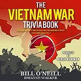 The Vietnam War Trivia Book: Fascinating Facts and Interesting Vietnam War Stories: Trivia War Books, Book 2