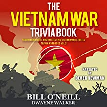 The Vietnam War Trivia Book: Fascinating Facts and Interesting Vietnam War Stories: Trivia War Books, Book 2 Audiobook by Dwayne Walker, Bill O'Neill Narrated by Derek Newman