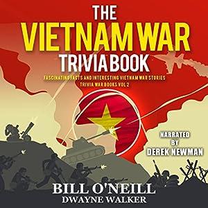 The Vietnam War Trivia Book: Fascinating Facts and Interesting Vietnam War Stories Audiobook