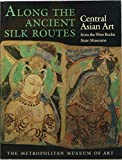 img - for Along the Ancient Silk Routes: Central Asian Art from the West Berlin State Museums book / textbook / text book