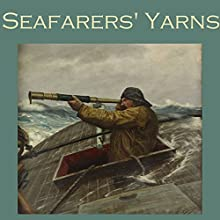 Seafarers' Yarns: Great Stories of the Sea Audiobook by Morley Roberts, H. G. Wells, Jack London, A. E. Dingle, J. S. Fletcher, J. D. Beresford, John Buchan Narrated by Cathy Dobson