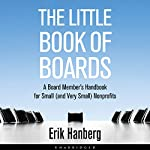 The Little Book of Boards: A Board Member's Handbook for Small (and Very Small) Nonprofits | Erik Hanberg