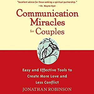 Communication Miracles for Couples: Easy and Effective Tools to Create More Love and Less Conflict Audiobook