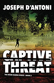 Captive Threat (The Wade Hanna Series Book 5) by [D'Antoni, Joseph]
