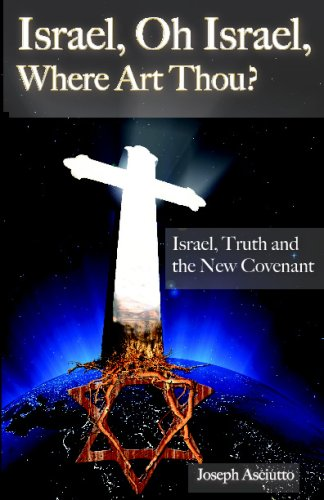Download Israel, Oh Isreal, Where Art Though?: Israel, Truth And The New Covenant pdf epub