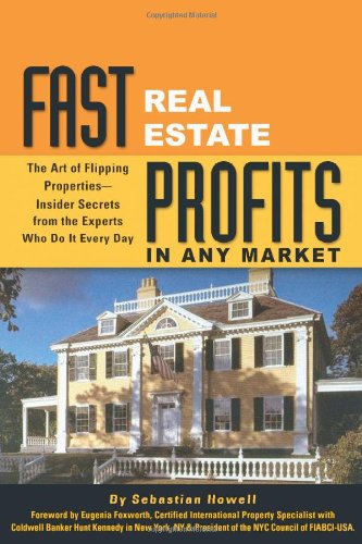 Fast Real Estate Profits in Any Market: The Art of Flipping Properties--Insider Secrets from the Experts Who Do It Every Day